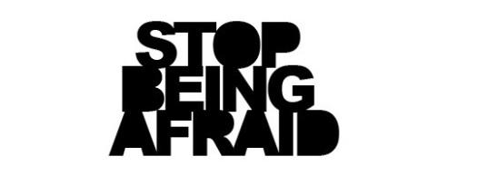 stop-being-afraid2
